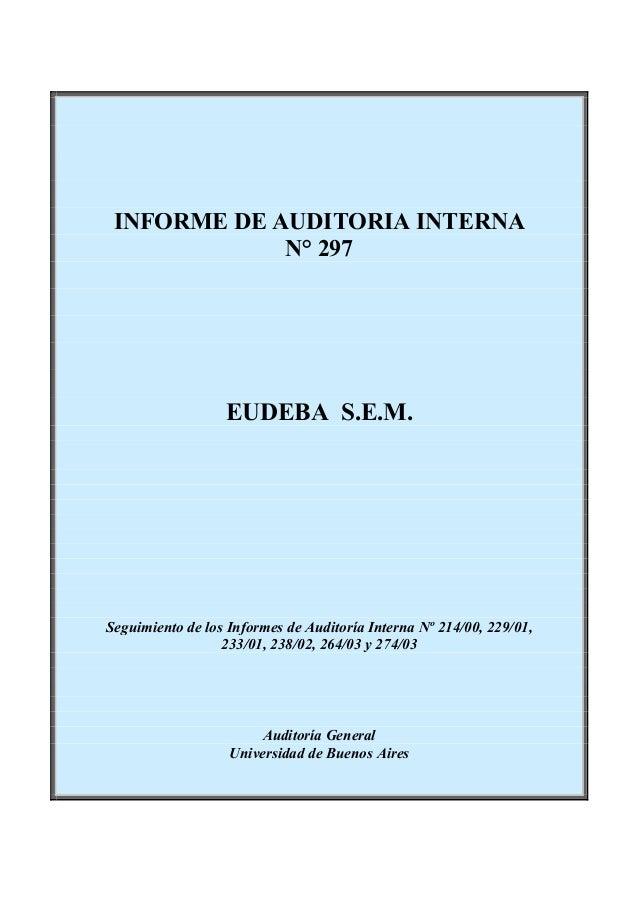 INFORME DE AUDITORIA INTERNA N° 297 EUDEBA S.E.M. Seguimiento de los Informes de Auditoría Interna Nº 214/00, 229/01, 233/...
