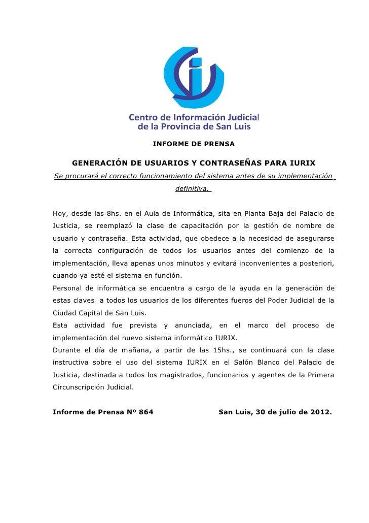 INFORME DE PRENSA       GENERACIÓN DE USUARIOS Y CONTRASEÑAS PARA IURIXSe procurará el correcto funcionamiento del sistema...