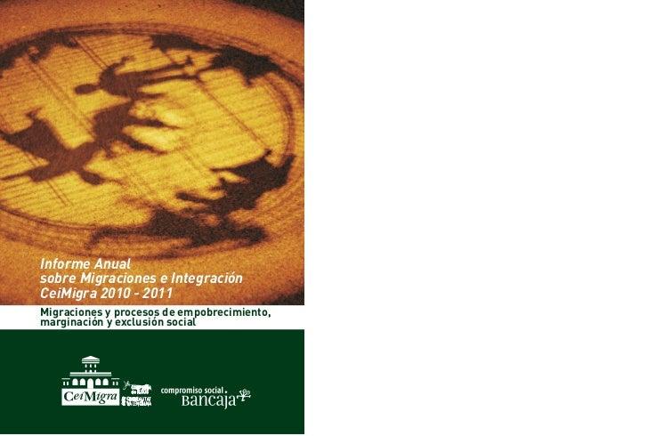 Informe Anualsobre Migraciones e IntegraciónCeiMigra 2010 - 2011Migraciones y procesos de empobrecimiento,marginación y e...