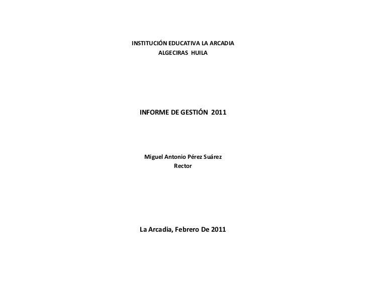 INSTITUCIÓN EDUCATIVA LA ARCADIA         ALGECIRAS HUILA  INFORME DE GESTIÓN 2011   Miguel Antonio Pérez Suárez           ...