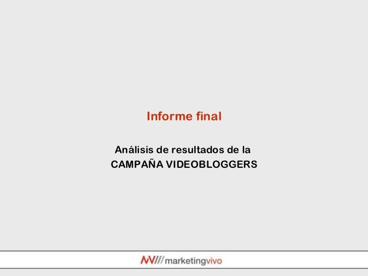 Informe final Análisis de resultados de la  CAMPAÑA VIDEOBLOGGERS
