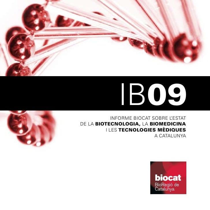 IB09             INFORME BIOCAT SOBRE L'ESTAT DE LA BIOTECNOLOGIA, LA BIOMEDICINA          I LES TECNOLOGIES MÈDIQUES     ...
