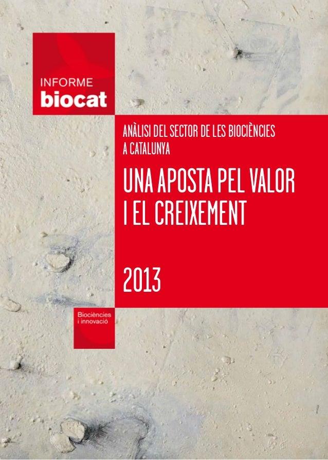 Informe Biocat 2013: Anàlisi del sector de les biociències a Catalunya. Una aposta pel valor i el creixement