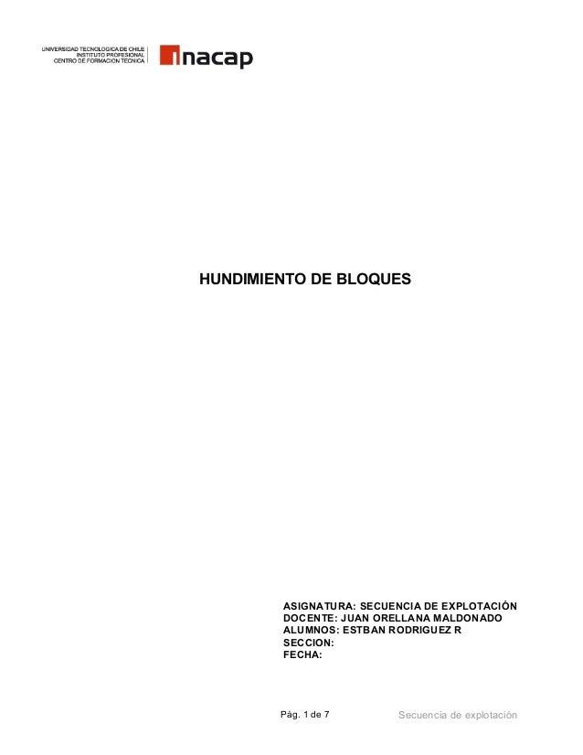 HUNDIMIENTO DE BLOQUES        ASIGNATURA: SECUENCIA DE EXPLOTACIÓN        DOCENTE: JUAN ORELLANA MALDONADO        ALUMNOS:...