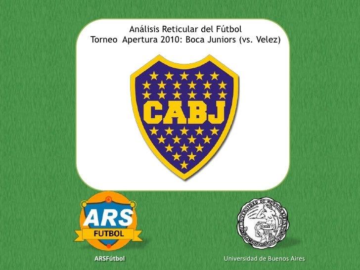 Análisis Reticular del Fútbol Torneo Apertura 2010: Boca Juniors (vs. Velez)     ARSFútbol                       Universid...