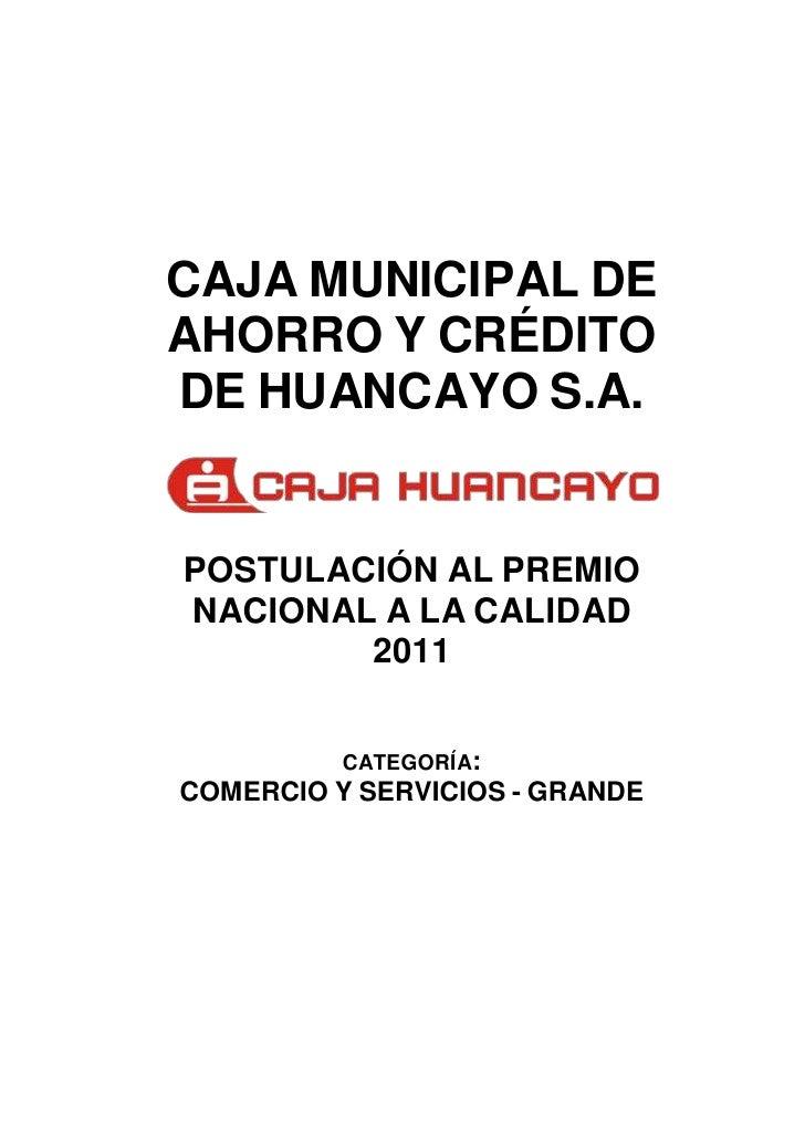 CAJA MUNICIPAL DEAHORRO Y CRÉDITODE HUANCAYO S.A.POSTULACIÓN AL PREMIONACIONAL A LA CALIDAD        2011          CATEGORÍA...