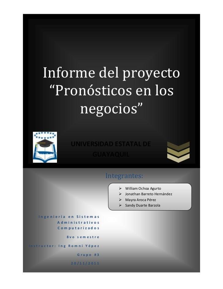 """Informe del proyecto      """"Pronósticos en los          negocios""""                UNIVERSIDAD ESTATAL DE                    ..."""
