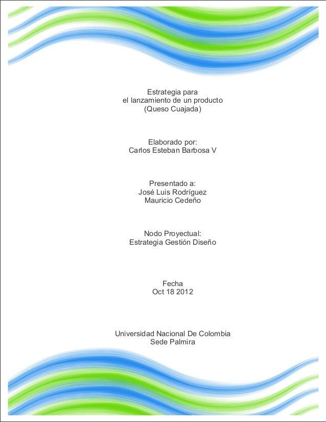 Estrategia para  el lanzamiento de un producto         (Queso Cuajada)        Elaborado por:   Carlos Esteban Barbosa V   ...