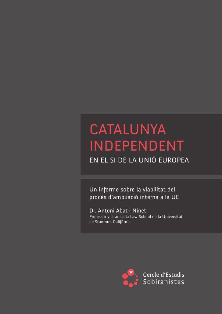 CATALUNYA INDEPENDENT EN EL SI DE LA UNIÓ EUROPEA   Un informe sobre la viabilitat del procés d'ampliació interna a la UE ...