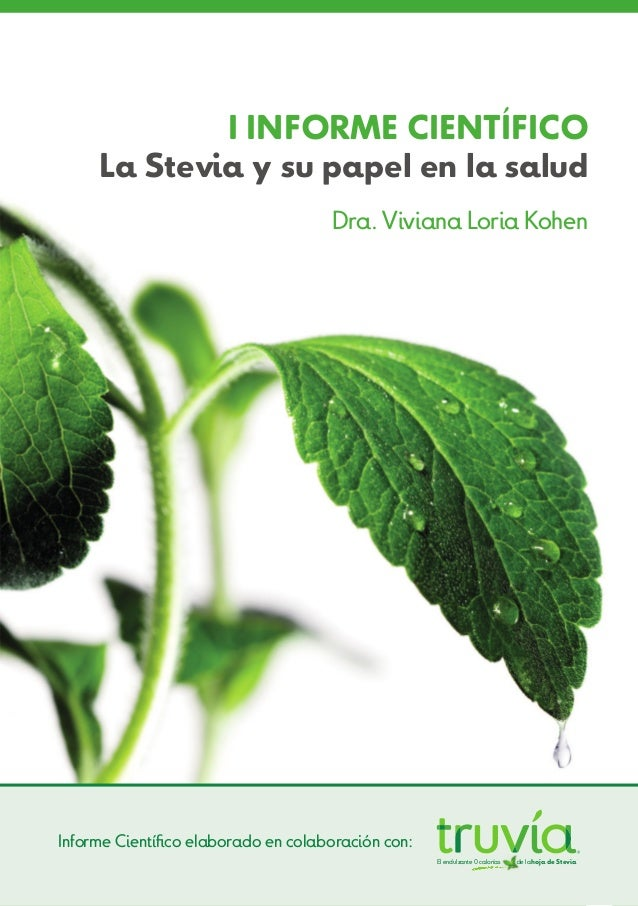 1I INFORME CIENTÍFICOLa Stevia y su papel en la saludDra. Viviana Loria KohenEl endulzante 0calorías de la hoja de SteviaI...