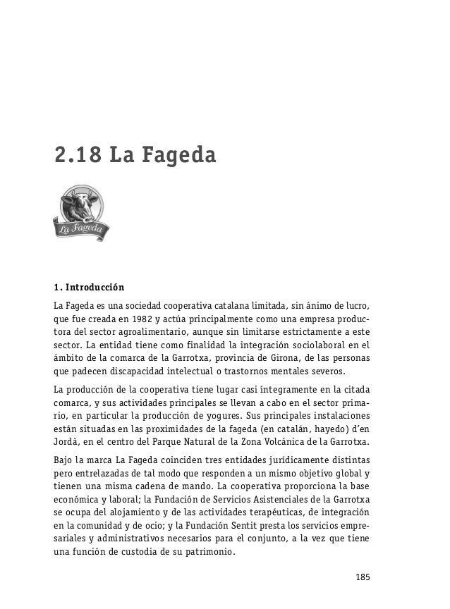 2.18 La Fageda1. IntroducciónLa Fageda es una sociedad cooperativa catalana limitada, sin ánimo de lucro,que fue creada en...