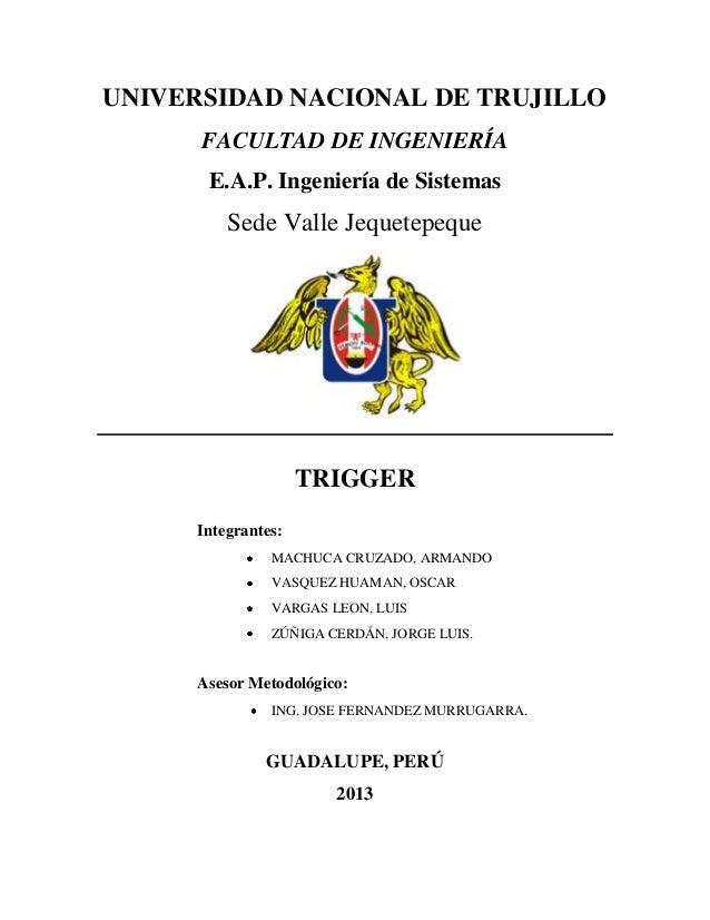 UNIVERSIDAD NACIONAL DE TRUJILLO FACULTAD DE INGENIERÍA E.A.P. Ingeniería de Sistemas Sede Valle Jequetepeque TRIGGER Inte...