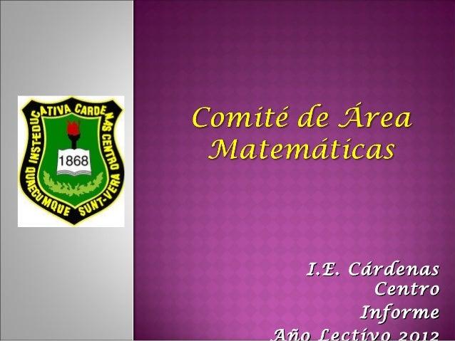 I.E. CárdenasI.E. Cárdenas CentroCentro InformeInforme