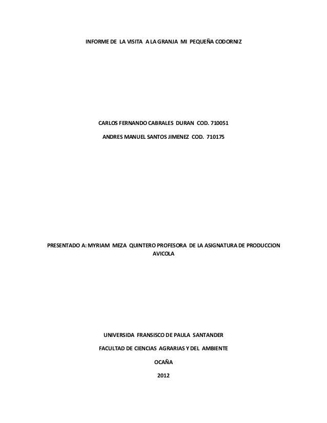 INFORME DE LA VISITA A LA GRANJA MI PEQUEÑA CODORNIZ                CARLOS FERNANDO CABRALES DURAN COD. 710051            ...