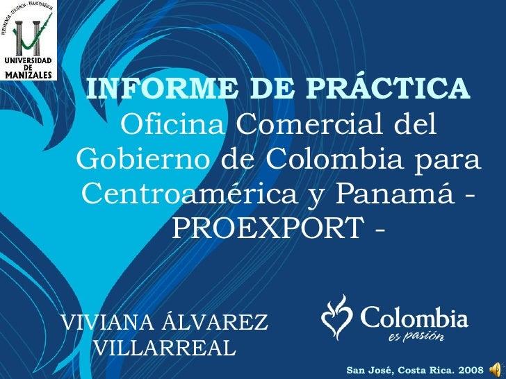INFORME DE PRÁCTICA Oficina Comercial del Gobierno de Colombia para Centroamérica y Panamá - PROEXPORT - VIVIANA ÁLVAREZ V...