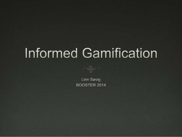 Informed gamification (how to spread the pixie dust)