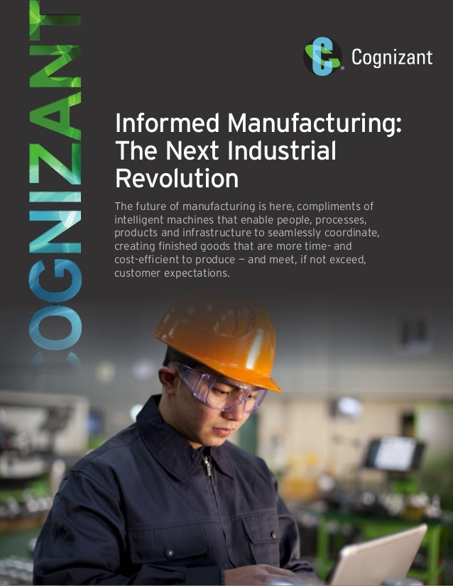 Informed Manufacturing: The Next Industrial Revolution The future of manufacturing is here, compliments of intelligent mac...