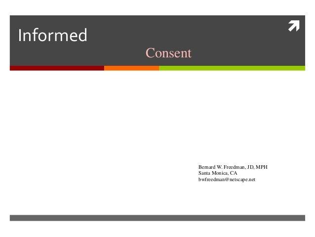 InformedConsentBernard W. Freedman, JD, MPHSanta Monica, CAbwfreedman@netscape.net