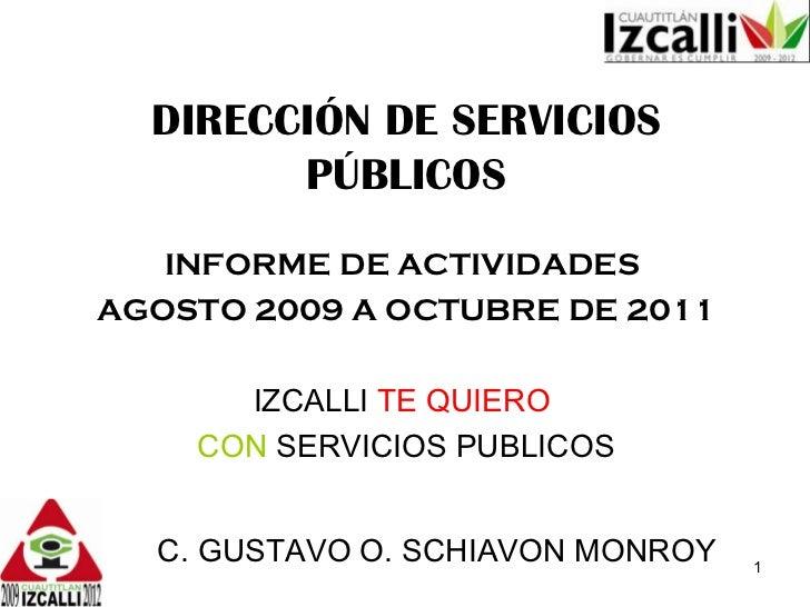 DIRECCIÓN DE SERVICIOS PÚBLICOS INFORME DE ACTIVIDADES  AGOSTO 2009 A OCTUBRE DE 2011 IZCALLI  TE QUIERO   CON  SERVICIOS ...