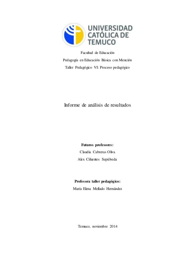 Facultad de Educación  Pedagogía en Educación Básica con Mención  Taller Pedagógico VI: Proceso pedagógico  Informe de aná...