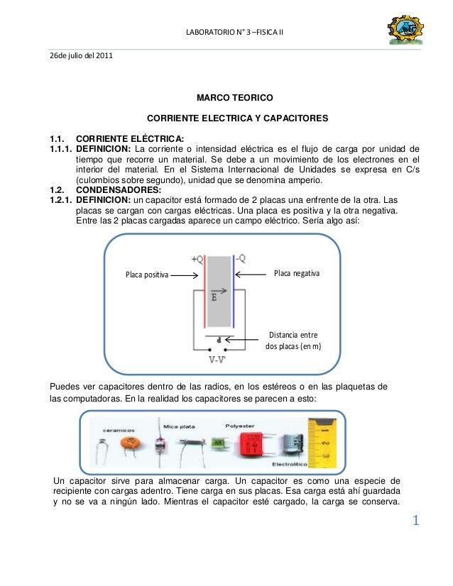 LABORATORIO N° 3 –FISICA II26de julio del 20111MARCO TEORICOCORRIENTE ELECTRICA Y CAPACITORES1.1. CORRIENTE ELÉCTRICA:1.1....