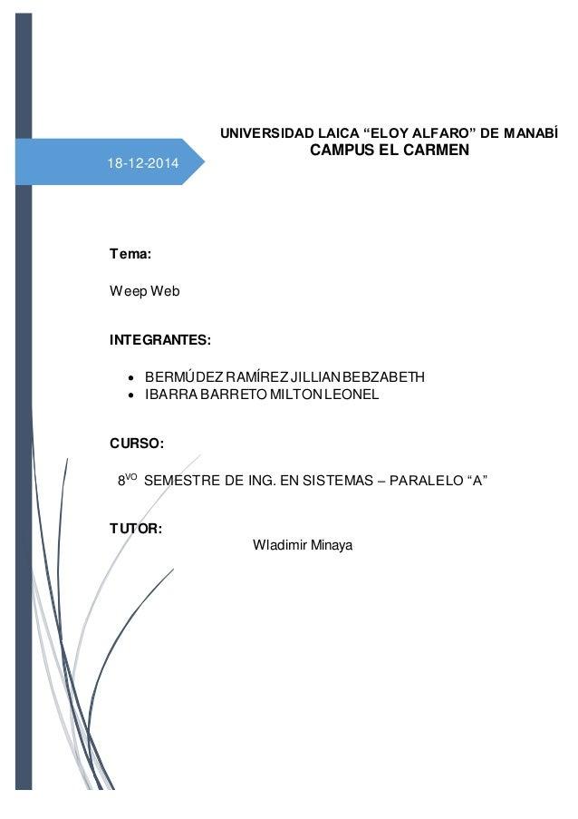 18-12-2014 PORTADA Tema: Weep Web INTEGRANTES:  BERMÚDEZ RAMÍREZ JILLIANBEBZABETH  IBARRA BARRETO MILTONLEONEL CURSO: 8V...