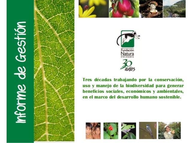 Tres décadas trabajando por la conservación,uso y manejo de la biodiversidad para generarbeneficios sociales, económicos y...