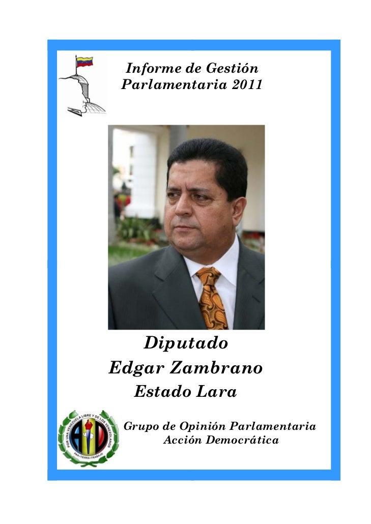 Informe de Gestión Parlamentaria 2011   DiputadoEdgar Zambrano  Estado Lara Grupo de Opinión Parlamentaria       Acción De...