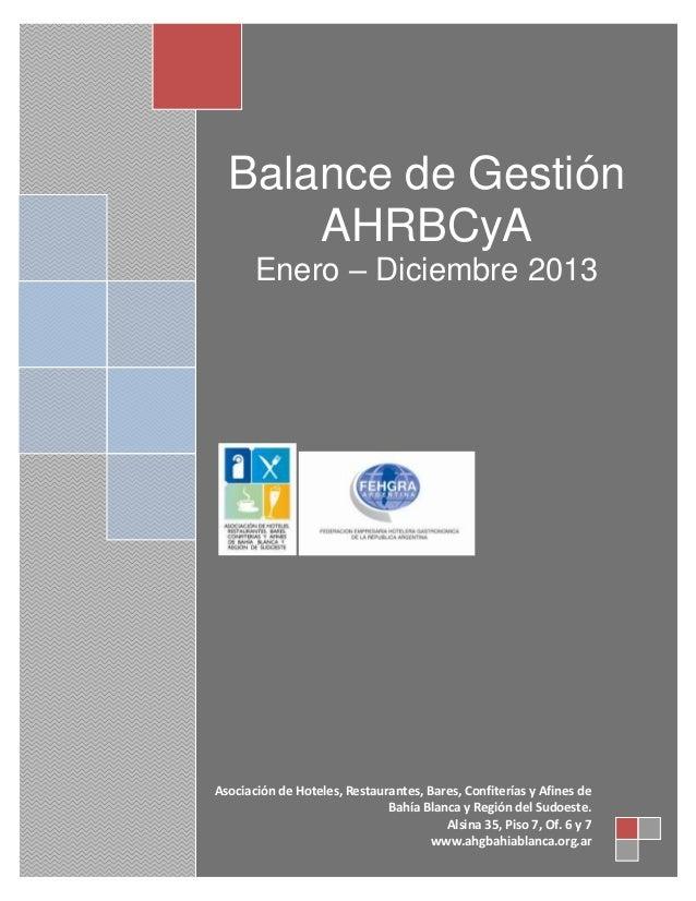 Balance de Gestión AHRBCyA Enero – Diciembre 2013  Asociación de Hoteles, Restaurantes, Bares, Confiterías y Afines de Bah...