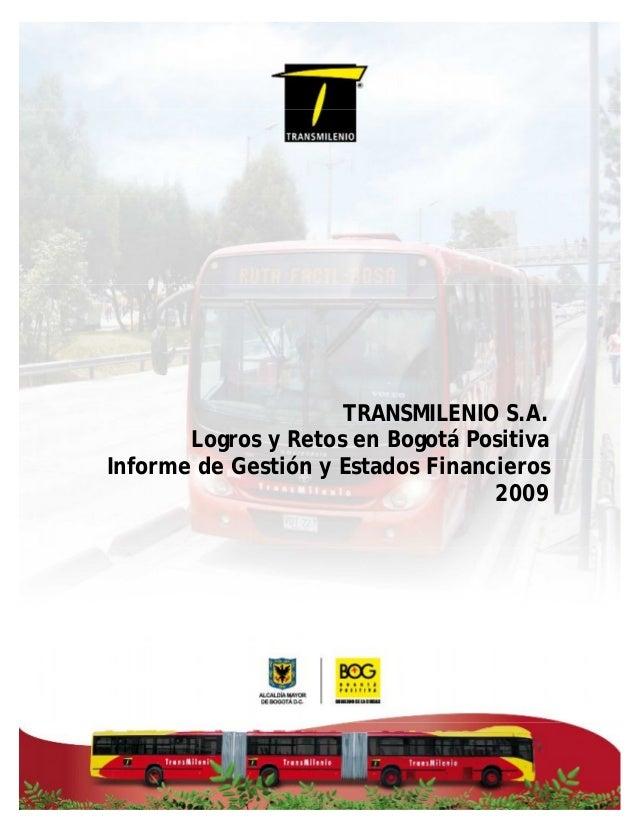 TRANSMILENIO S.A. Logros y Retos en Bogotá Positiva Informe de Gestión y Estados Financieros 2009