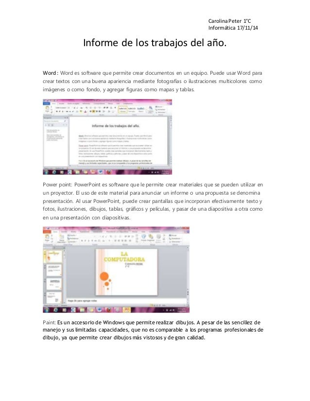 Carolina Peter 1°C  Informática 17/11/14  Informe de los trabajos del año.  Word : Word es software que permite crear docu...