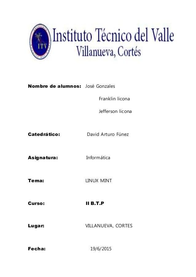 Nombre de alumnos: José Gonzales Franklin licona Jefferson licona Catedrático: David Arturo Fúnez Asignatura: Informática ...