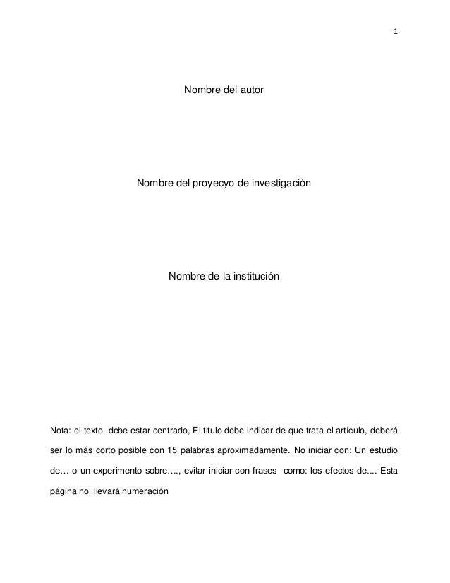 1Nombre del autorNombre del proyecyo de investigaciónNombre de la instituciónNota: el texto debe estar centrado, El titulo...