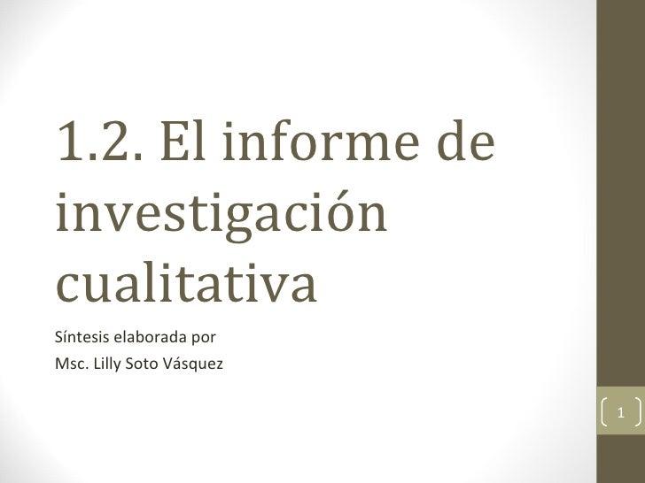1.2. El informe de investigación cualitativa Síntesis elaborada por  Msc. Lilly Soto Vásquez