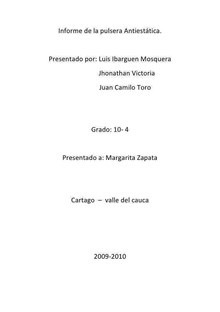 Informe de la pulsera Antiestática.<br />Presentado por: Luis Ibarguen Mosquera<br />Jhonathan Victoria<br />Juan Camilo T...