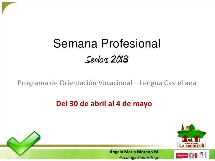 Semana Profesional                    Seniors 2013Programa de Orientación Vocacional – Lengua Castellana           Del 30 ...