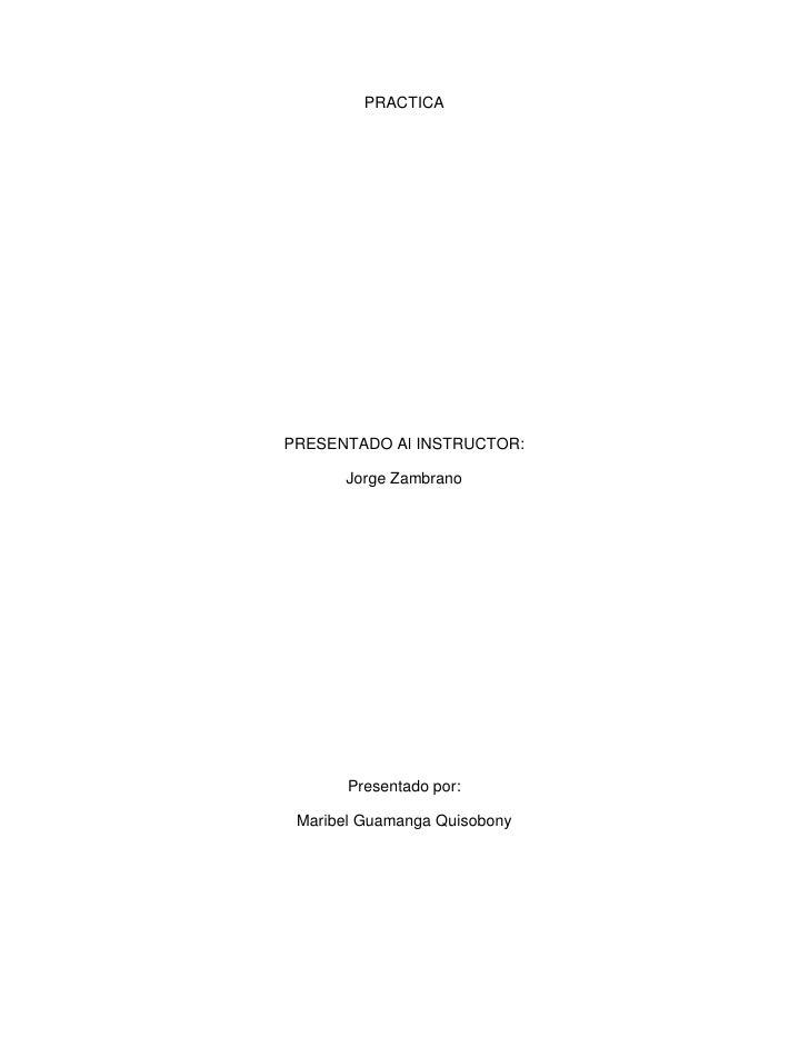 PRACTICAPRESENTADO Al INSTRUCTOR:      Jorge Zambrano       Presentado por: Maribel Guamanga Quisobony