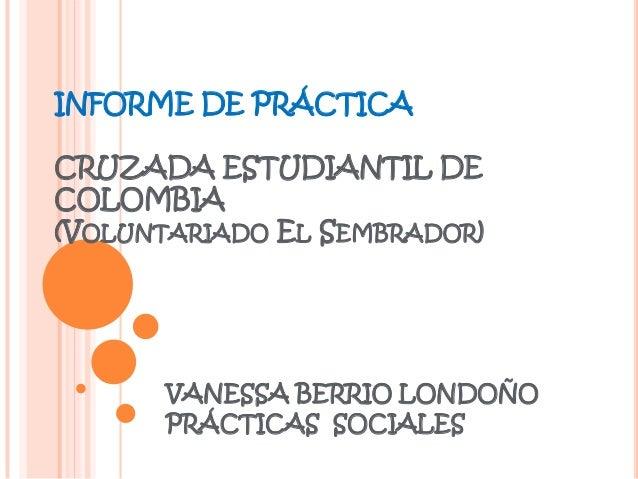 INFORME DE PRÁCTICA CRUZADA ESTUDIANTIL DE COLOMBIA (VOLUNTARIADO EL SEMBRADOR) VANESSA BERRIO LONDOÑO PRÁCTICAS SOCIALES