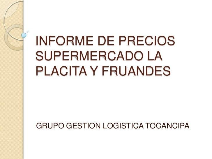 INFORME DE PRECIOSSUPERMERCADO LAPLACITA Y FRUANDESGRUPO GESTION LOGISTICA TOCANCIPA
