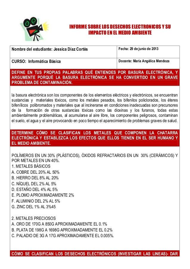 INFORME SOBRE LOS DESECHOS ELECTRONICOS Y SU IMPACTO EN EL MEDIO AMBIENTE Nombre del estudiante: Jessica Díaz Cortés Fecha...