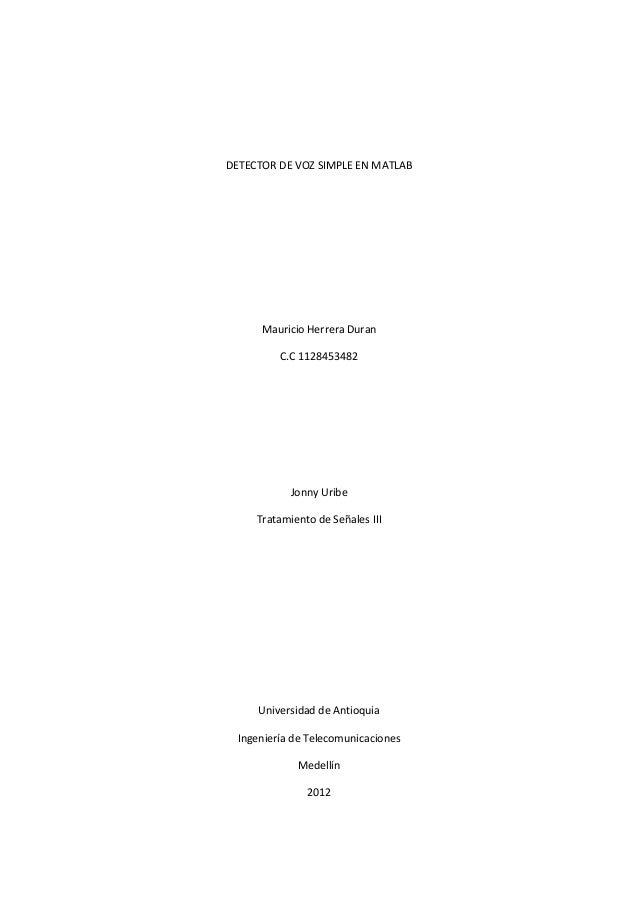 DETECTOR DE VOZ SIMPLE EN MATLAB      Mauricio Herrera Duran          C.C 1128453482            Jonny Uribe     Tratamient...