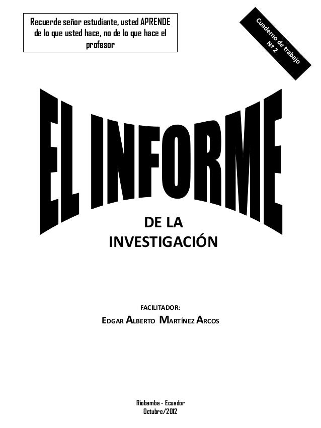 FACILITADOR: EDGAR ALBERTO MARTÍNEZ ARCOS DE LA INVESTIGACIÓN Riobamba - Ecuador Octubre/2012 Recuerde señor estudiante, u...