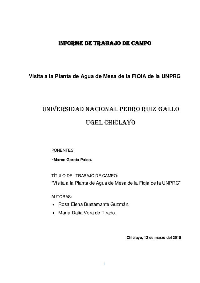 1 INFORME DE TRABAJO DE CAMPO Visita a la Planta de Agua de Mesa de la FIQIA de la UNPRG Universidad Nacional Pedro Ruiz G...