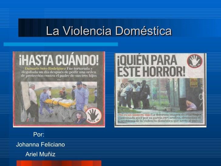 La Violencia Doméstica  Por:  Johanna Feliciano Ariel Muñiz