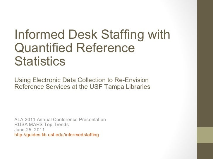 Informed Desk Staffing with Quantified Reference Statistics Using Electronic Data Collection to Re-Envision Reference Serv...