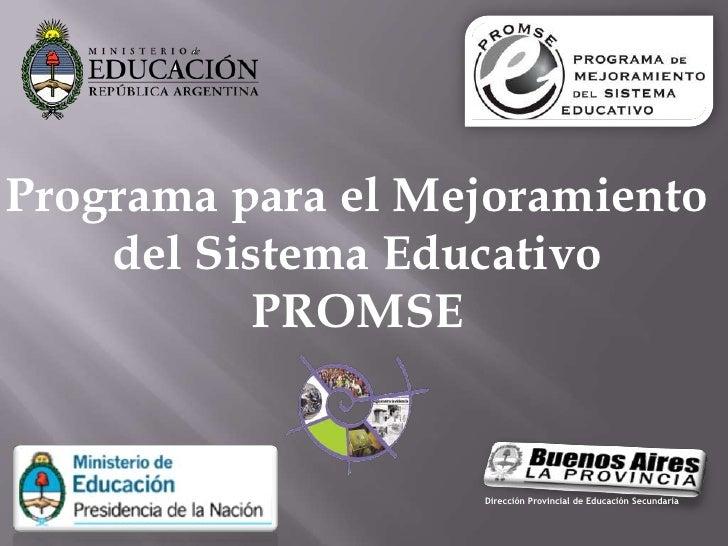 Dirección Provincial de Educación Secundaria<br />Programa para el Mejoramiento <br />del Sistema Educativo <br />PROMSE<b...