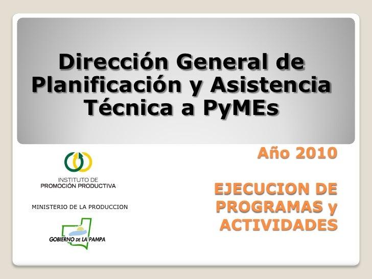 Dirección General dePlanificación y Asistencia    Técnica a PyMEs                                  Año 2010               ...