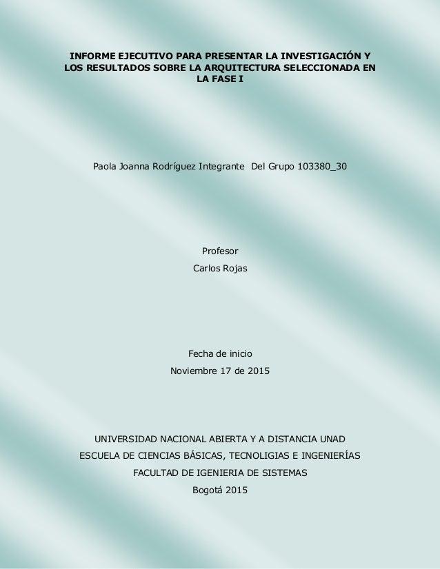 INFORME EJECUTIVO PARA PRESENTAR LA INVESTIGACIÓN Y LOS RESULTADOS SOBRE LA ARQUITECTURA SELECCIONADA EN LA FASE I Paola J...