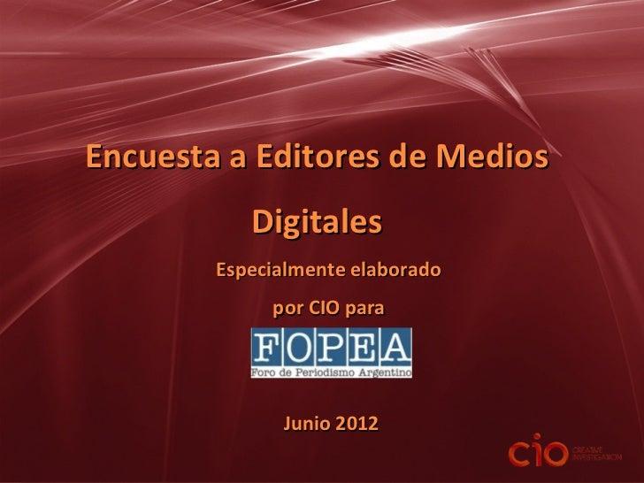 Encuesta a Editores de Medios           Digitales        Especialmente elaborado             por CIO para              Jun...