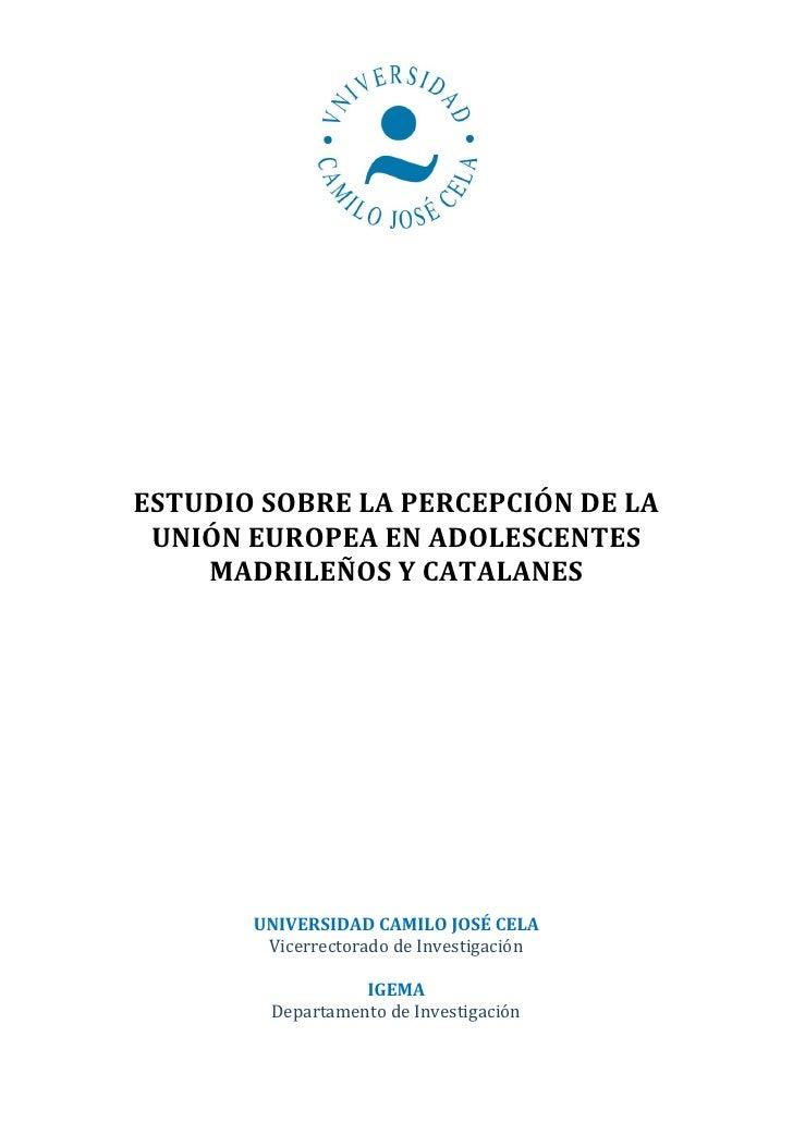 ESTUDIO SOBRE LA PERCEPCIÓN DE LA  UNIÓN EUROPEA EN ADOLESCENTES     MADRILEÑOS Y CATALANES            UNIVERSIDAD CAMILO ...
